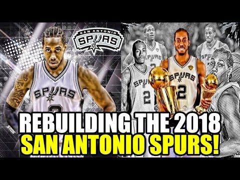 REBUILDING THE 2018 SAN ANTONIO SPURS! THIS TEAM MUST GET YOUNGER! NBA 2K17 MY LEAGUE