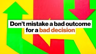 'Resulting': Don't mistake a bad outcome for a bad decision | Annie Duke
