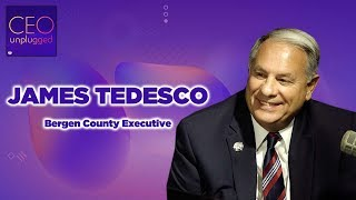 James Tedesco Executive of Bergen County| CEO Unplugged