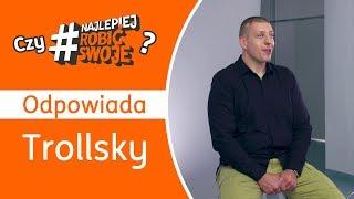 Trollsky o #NajlepiejRobićSwoje