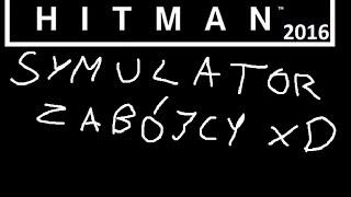 Hitman 2016 (Paryż) - symulator zabójcy xD