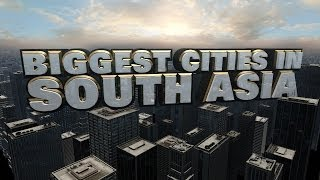 Top Ten Biggest Cities in South Asia 2014