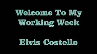 Welcome To My Working Week   Elvis Costello