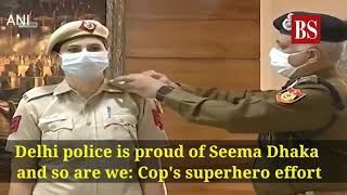 Delhi police is proud of Seema Dhaka and so are we: Cop's superhero effort