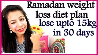 Ramadan Diet/Meal Plan | How to Lose Weight Fast in Ramadan 15 Kgs in 30 Days | Diet Chart 2018