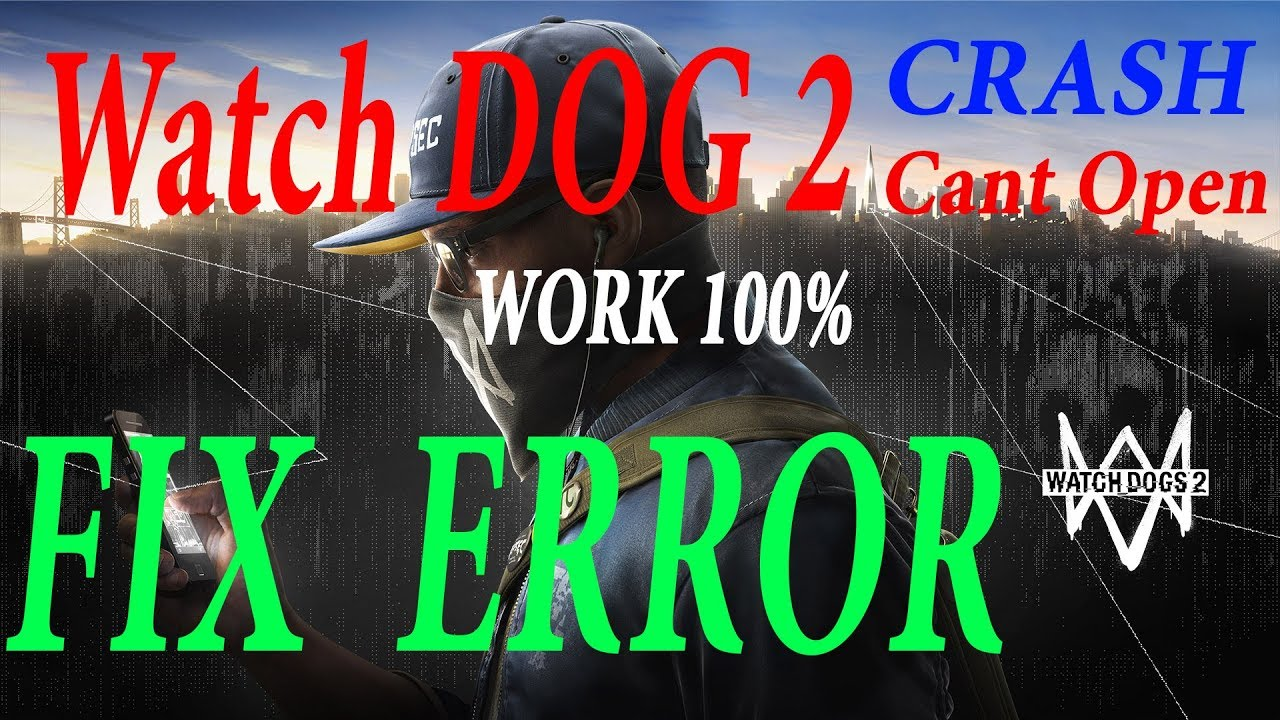 Hướng dẫn Sửa lỗi game WATCH DOG 2 - Không thể vào game - Crash
