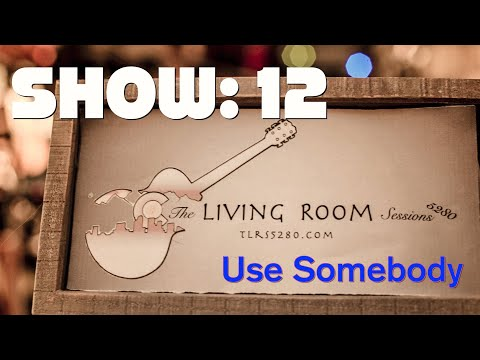 Show 12 - Use Somebody - TLRS5280 - Kings of Leon