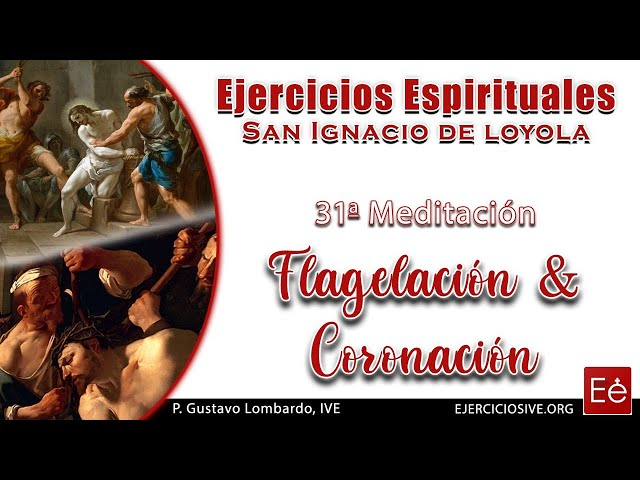 43 Azotes, coronación y Ecce Homo (31ª Meditación)