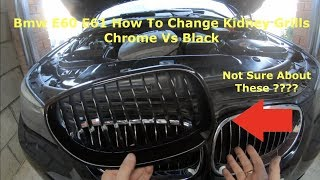 Bmw E60 E61 How To Change Kidney Grills Chrome/Black