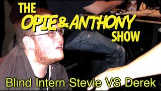 Opie & Anthony: Blind Intern Stevie Vs Derek (11/15/10)