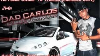No Puedo Olvidar Tu Traicion  Reggaeton Romantico Exclusivo 2011 - Dad Carlos[Jv4n]