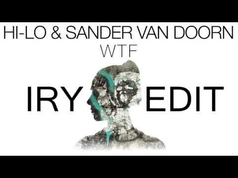 HI-LO & Sander van Doorn - WTF (Iry Edit)