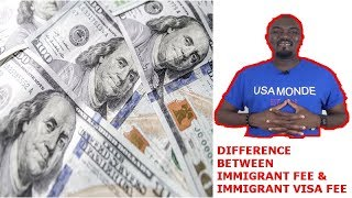 DIFFERENCE BETWEEN IMMIGRANT FEE & IMMIGRANT VISA FEE