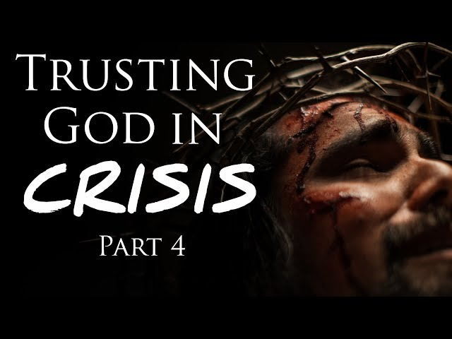 Walking with God Through Crisis - 7 Years Later: Part 4