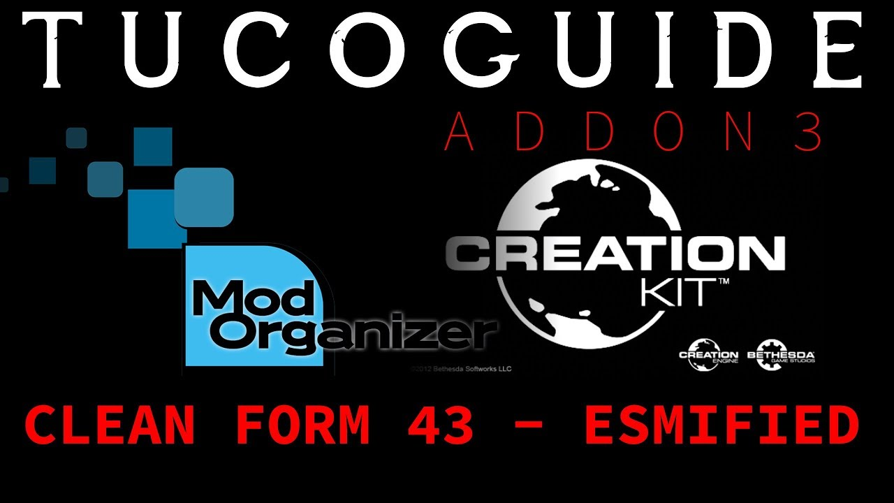 TUCOGUIDE Addon 3 (REUPLOAD) - Creation Kit & and cleaning FORM 43 mods -  with ESMify instructions