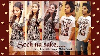 SOCH NA SAKE - ARIJIT SINGH | COVER | NIDHI UTTAM, MOHIT PATHAK | AKSHAY KUMAR