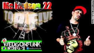 Mc Hudson 22 ►Top Five 5◄Especial WEDISONFUNK ®( Djs⇩) Inscreva -se So Funk Foda