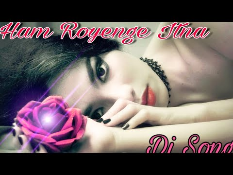 Sayari Mix Dj Song ।। Ham Royenge Itna Hame Maloom Nahi Tha ।। Very Heartouching Song