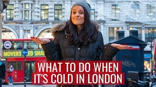 What to Do in London When It's Cold ❄️