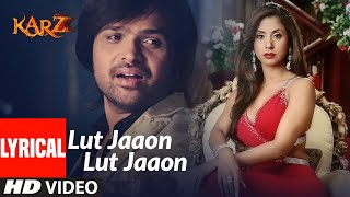 Lyrical-Lut-Jaaon-Lut-Jaaon-Karzzzz-Himeash-Reshammiya