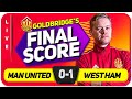 MANCHESTER UNITED 0-1 WEST HAM GOLDBRIDGE Match Reaction