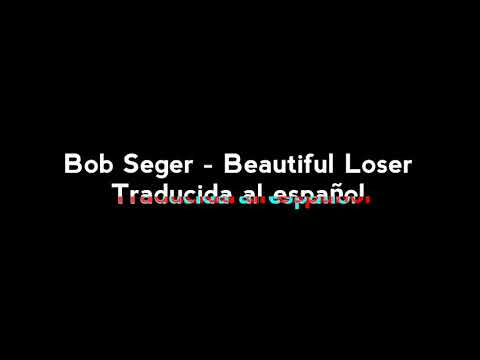 Bob Seger - Beautiful Loser (Traducida al español)
