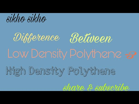 DIFFERENCE BETWEEN LOW DENSITY POLYTHENE & HIGH DENSITY POLYTHENE