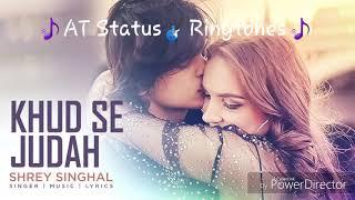Khud se judah song ringtone | Shrey Singhal | WhatsApp Status Video | New Song Ringtone