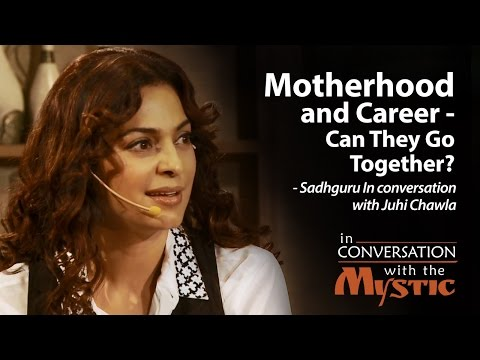 Motherhood and Career: Can They Go Together? - Juhi Chawla with Sadhguru