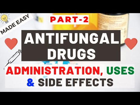 Antifungal Drugs Part 2 - Administration, Uses And Side Effects