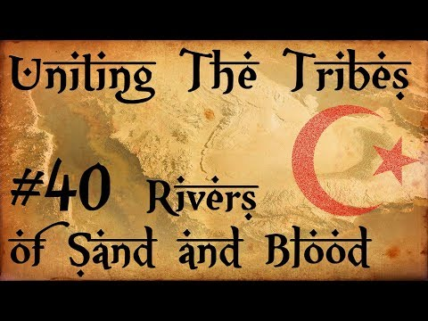 #40 Rivers of Sand and Blood - Uniting The Tribes - Europa Universalis IV - Ironman Very Hard
