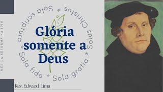 Mês da Reforma   Glória somente a Deus   Rev. Edward Lima   31/out/2021