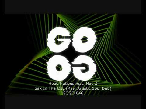 Hood Natives feat. Mac Z - Sax In The City (Raw Artistic Soul Dub) - GOGO 046