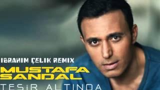 Mustafa Sandal - Tesir Altında (İbrahim Çelik Remix)