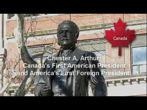 Canada's FIRST American President of the United States?? Chester A. Arthur 21st President