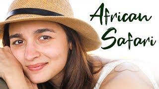 Alia Bhatt's African Safari | Alia Bhatt