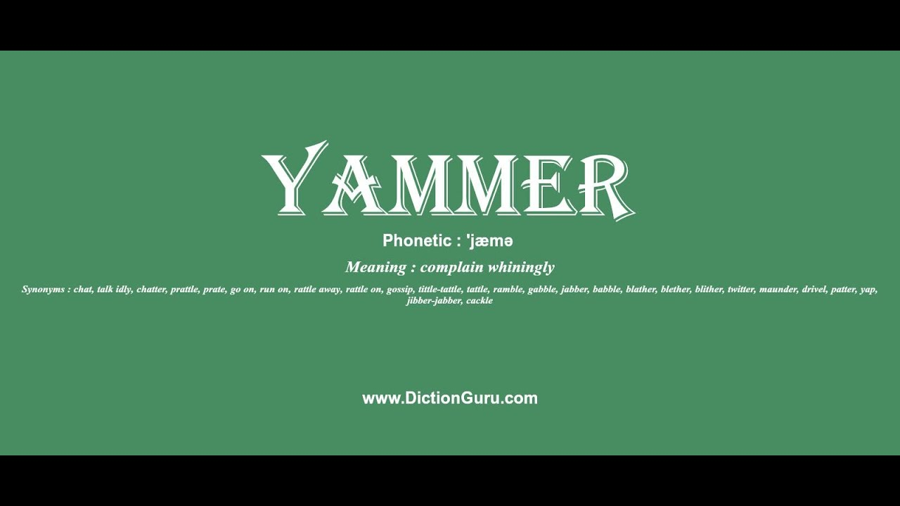 yammer: How to pronounce yammer with Phonetic and Examples