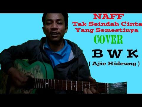 Naff - Tak Seindah Cinta Yang Semestinya Cover BWK (Ajie Hideung) with lyric   bwk official video