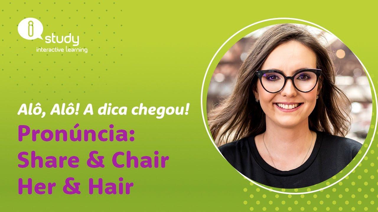 Pronúncia: Share & Chair / Her & Hair