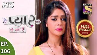 Yeh Pyaar Nahi Toh Kya Hai - Ep 106 - Full Episode - 13th August, 2018
