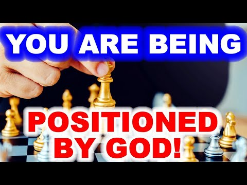 You Are Being Positioned by God!