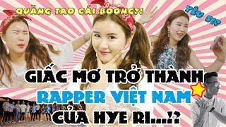 Giấc mơ trở thành Rapper Việt Nam của Hye ri..!? | QUANG TAO CÁI BOONG, YÊU 5