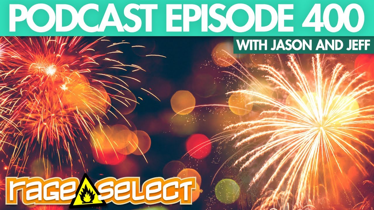The Rage Select Podcast: Episode 400 with Jason and Jeff!