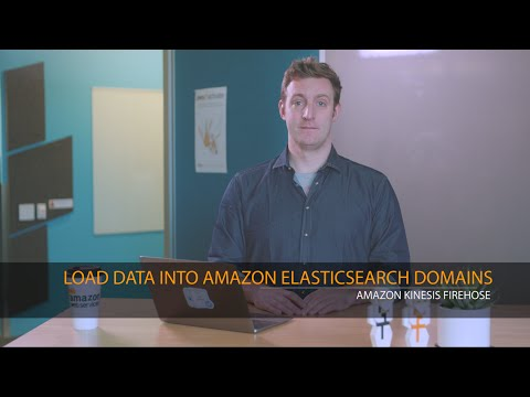 Amazon Kinesis Firehose | Load Data into Amazon Elasticsearch Domains