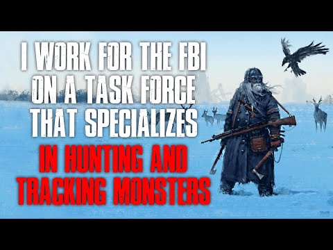 """""""I Work For The FBI On A Task Force That Specializes In Hunting And Tracking Monsters"""" Creepypasta"""