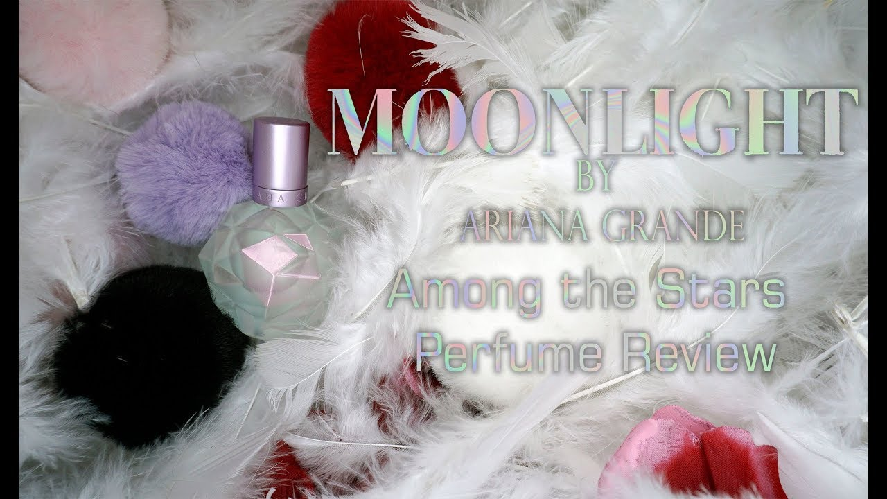 Ari by ariana grande perfume review among the stars perfume - Moonlight By Ariana Grande Perfume Review Among The Stars Perfume Reviews