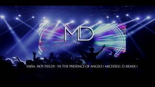 Roy Fields - In The Presence Of Angels ( Michäell D. Remix )