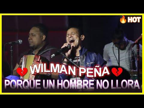 Porque Un Hombre No Llora - Wilman Peña En Vivo 2019 En Lovera Bar