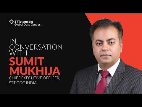 In Conversation With Sumit Mukhija, CEO -  STT GDC India