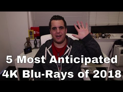 5 Most Anticipated 4K Blu-Rays of 2018